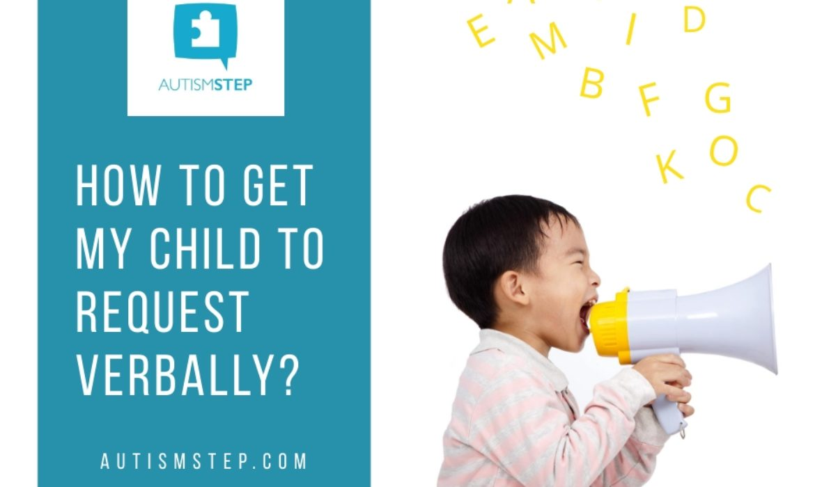 How To Get My Child To Request Verbally? – AutismSTEP